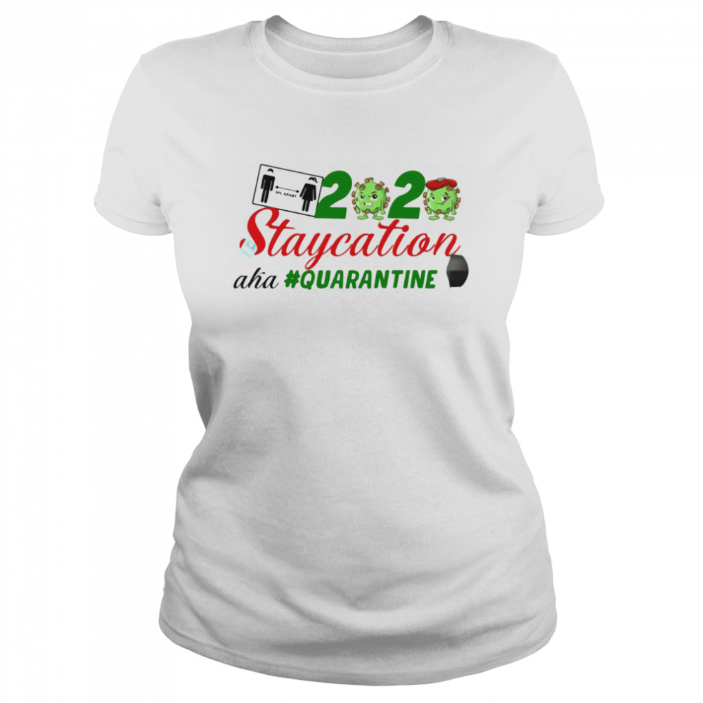 Coronavirus 2020 staycation aha Quarantine  Classic Women's T-shirt