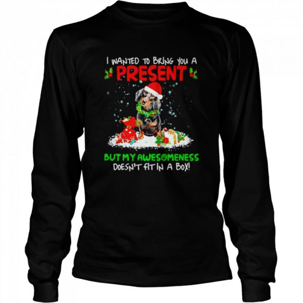 Santa Dachshund I Wanted Bring You A Present But My Awesomeness Doesn't Fit In A Box Christmas  Long Sleeved T-shirt