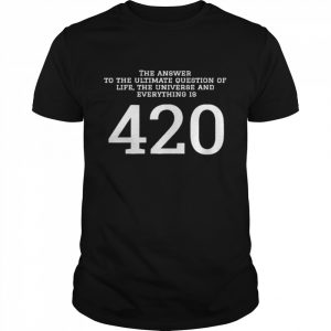 The answer to the ultimate question of life the universe and everything is 420  Classic Men's T-shirt