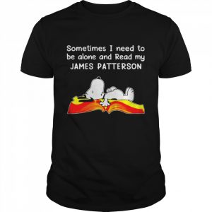 sometimes I need to be alone and read my James Patterson  Classic Men's T-shirt