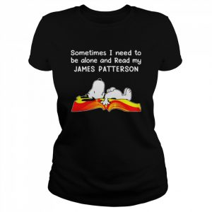 sometimes I need to be alone and read my James Patterson  Classic Women's T-shirt