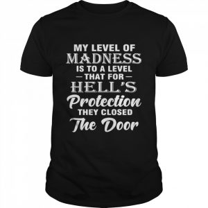 My Level Of Madness Is To A Level That For Hell's Protection They Closed The Door  Classic Men's T-shirt