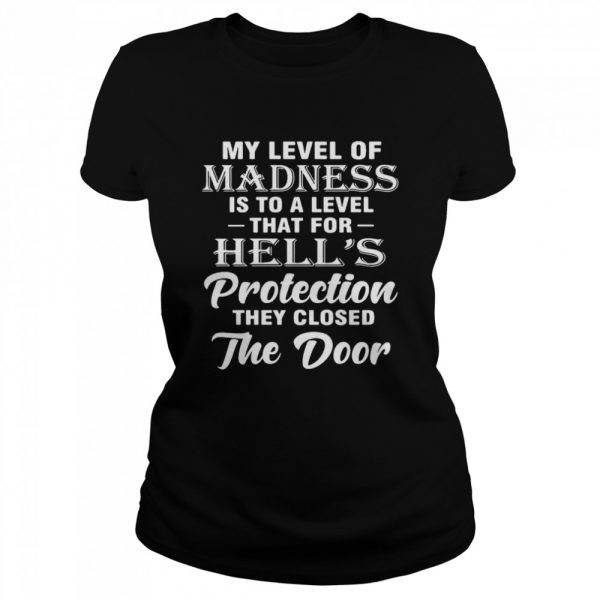 My Level Of Madness Is To A Level That For Hell's Protection They Closed The Door  Classic Women's T-shirt