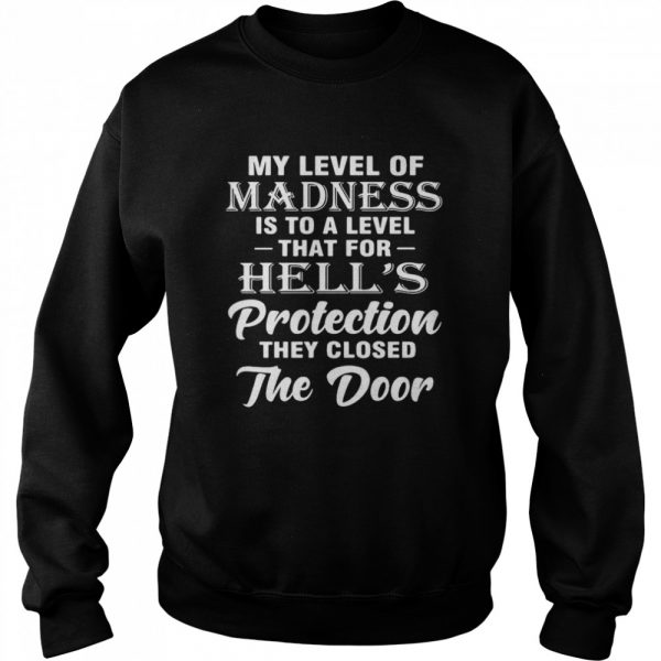 My Level Of Madness Is To A Level That For Hell's Protection They Closed The Door  Unisex Sweatshirt
