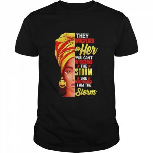 They whispered to her you can't withstand the storm she whispered back I am the storm  Classic Men's T-shirt