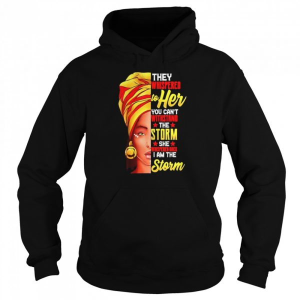 They whispered to her you can't withstand the storm she whispered back I am the storm  Unisex Hoodie
