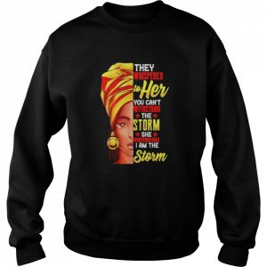 They whispered to her you can't withstand the storm she whispered back I am the storm  Unisex Sweatshirt