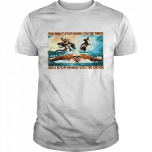 You dont stop when youre tired you stop when youre done  Classic Men's T-shirt