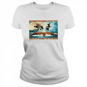 You dont stop when youre tired you stop when youre done  Classic Women's T-shirt