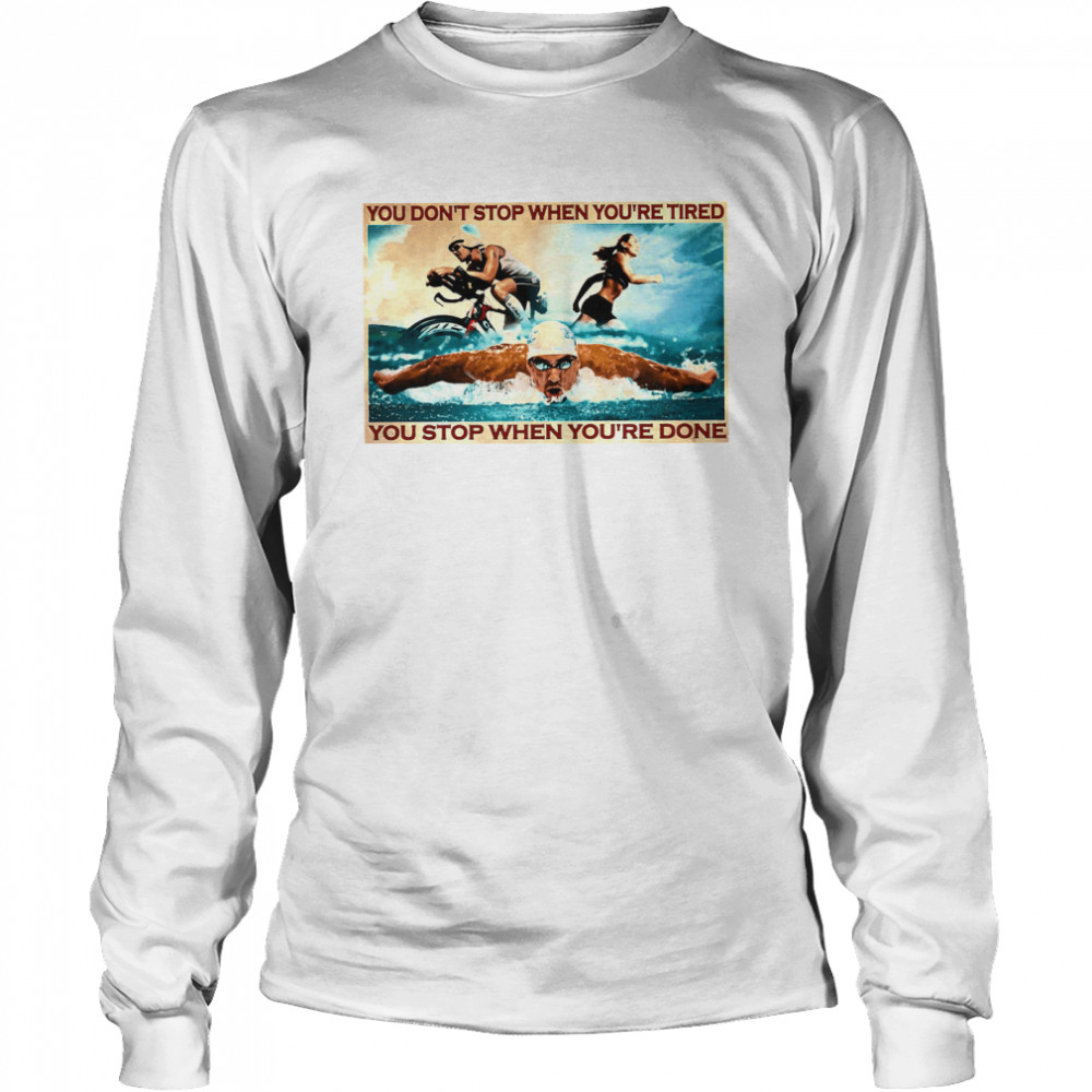 You dont stop when youre tired you stop when youre done  Long Sleeved T-shirt